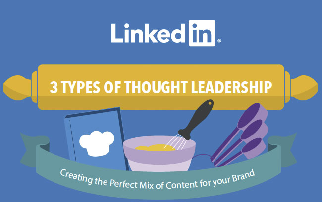 3 Types of Thought Leadership: Creating the Perfect Mix of Content for Your Brand [Infographic] | LinkedIn Marketing Blog