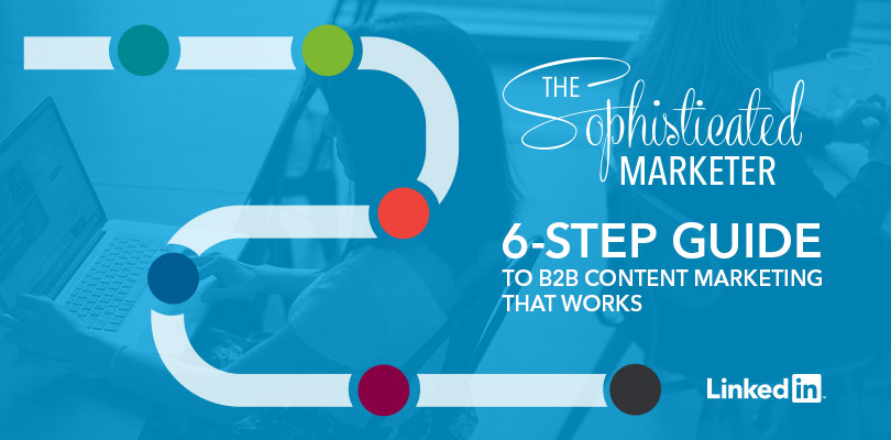 The B2B Marketer's Six-Step Guide to Creating Effective