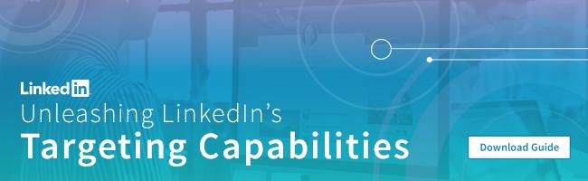 How to Unleash LinkedIn's Audience Targeting Capabilities