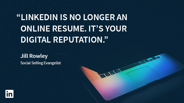 Linkedin Is No Longer An Online Resume Its Your Digital Reputation Jill Rowley