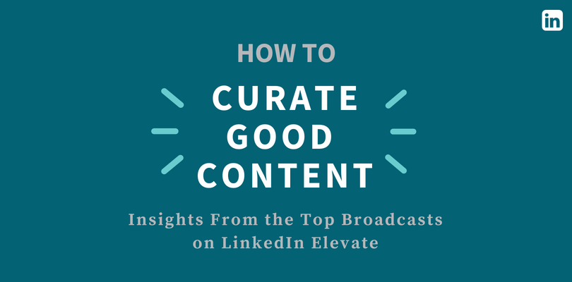 Content Curation Insights From the Top Broadcasts on LinkedIn Elevate | LinkedIn Marketing Blog