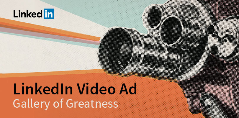 Introducing the LinkedIn Video Ad Gallery of Greatness