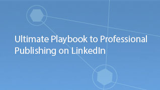 Ultimate Playbook to Professional Publishing on LinkedIn