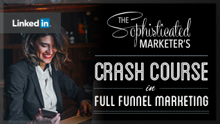 The Sophisticated Marketer's Crash Course in Full Funnel Marketing