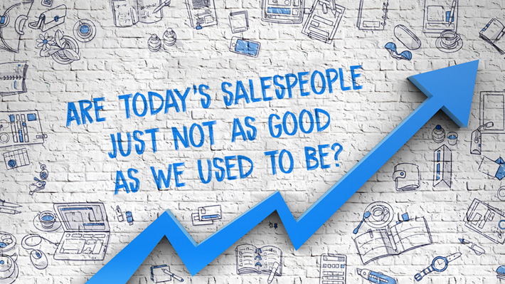 4c6edf4d79 Are today s salespeople just not as good as we used to be ...