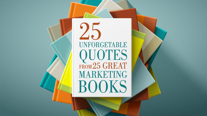 25 Unforgettable Quotes From 25 Great Marketing Books