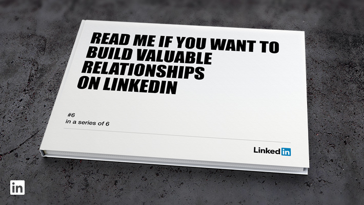 Read Me If You Want to Build Valuable Relationships on LinkedIn