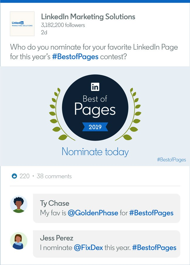 "Screenshot of how to nominate a Company Page on the LinkedIn Marketing Solutions Showcase page:  LinkedIn Marketing Solutions writes: ""Who do you nominate for your favorite LinkedIn Page for this year's #BestofPages contest?""  Ty Chase responds: ""My fav is @GoldenPhase for #BestofPages""  Jess Perez responds: ""I nominate @FixDex this year. #BestofPages"""