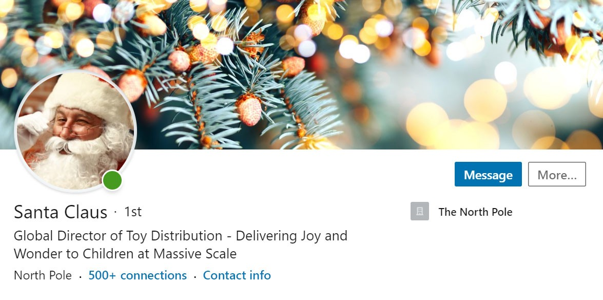 Screenshot of Santa Claus' Profile Photo and Headline:  Santa Claus Global Director of Toy Distribution — Delivering Joy and Wonder to Children at Massive Scale The North Pole 500+ connections