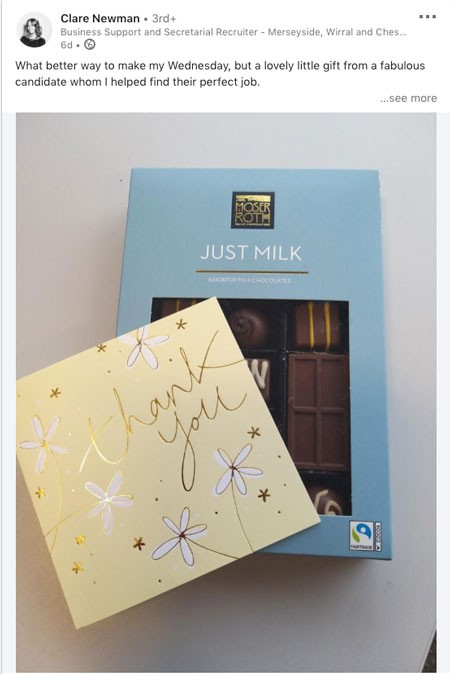 "Screenshot of LinkedIn post from Clare Newman (Business Support and Secretarial Recruiter) with photo of thank you card and box of ""Just Milk"" chocolates:  ""What better way to make my Wednesday, but a lovely gift from a fabulous candidate whom I helped find their perfect job."""