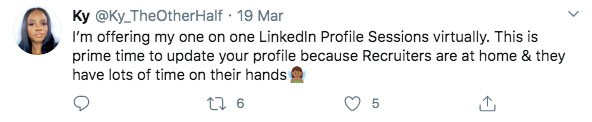 Ky (@Ky_TheOtherHalf) 19 Mar I'm offering my one on one LinkedIn Profile Sessions virtually. This is prime time to update your profile because Recruiters are at home & they have lots of time on their hands.