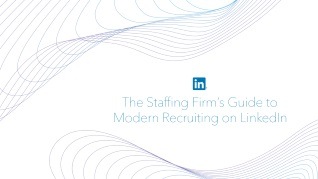 The Staffing Firm's Guide to<br/> Modern Recruiting on LinkedIn