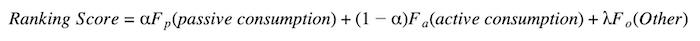 ranking-score-equals-alpha-of-f-sub-p-open-parenthesis-passive-consumption-closed-parenthesis-plus-open-parenthesis-one-minus-alpha-closed-parenthesis-times-f-sub-a-open-parenthesis-active-consumption-closed-parenthesis-plus-lambda-of-f-sub-o-open-parenthesis-other-closed-parenthesis