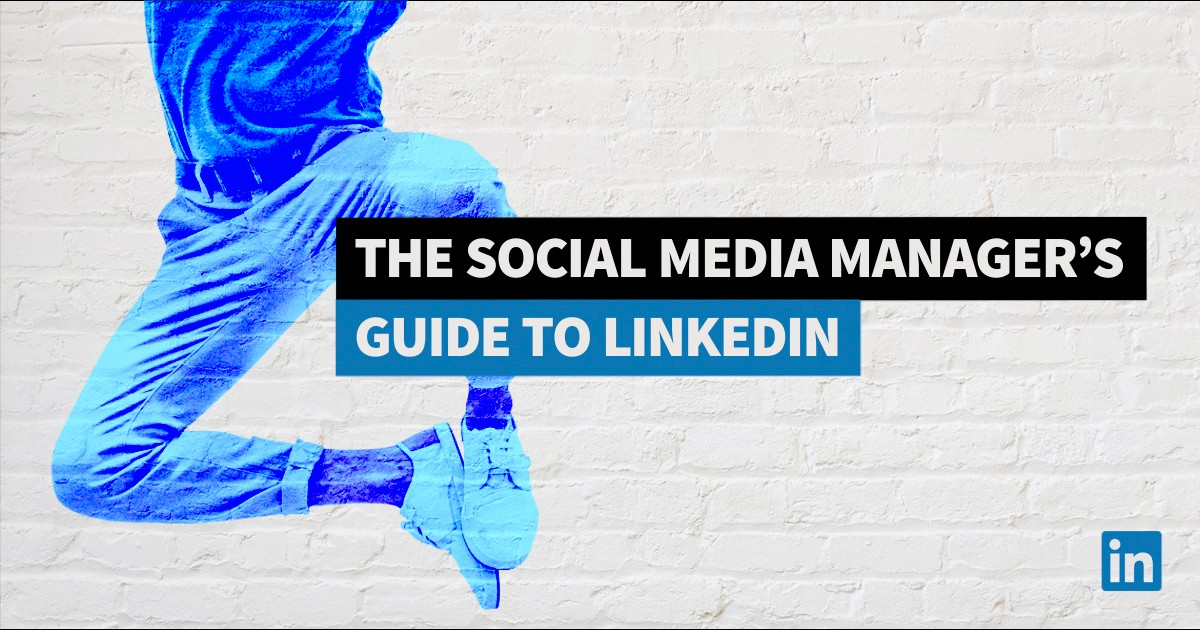 The Social Media Manager's Guide to LinkedIn