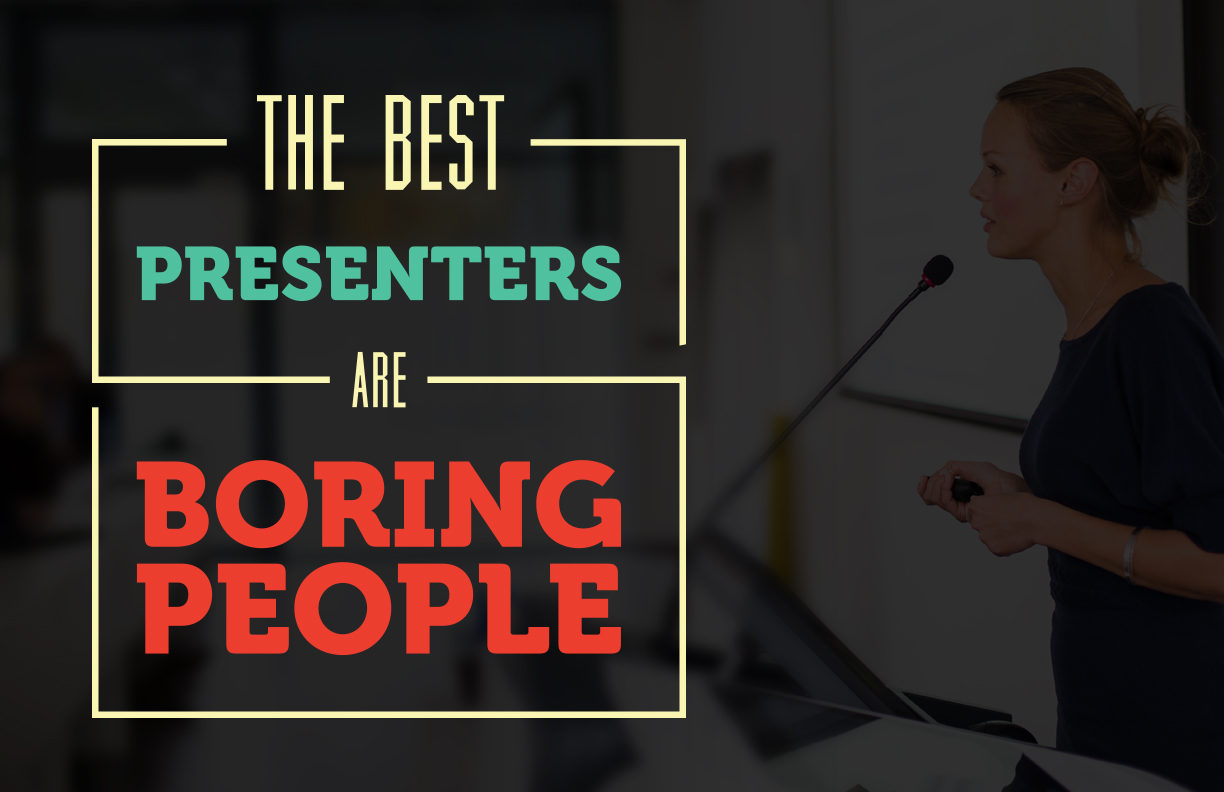 the-best-presenters-are-boring-people