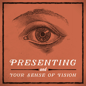 Presenting and your sense of vision blog