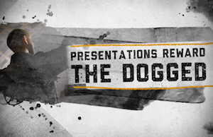 presentations-reward-the-dogged-blog