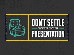 dont-settle-with-your-presentation-blog
