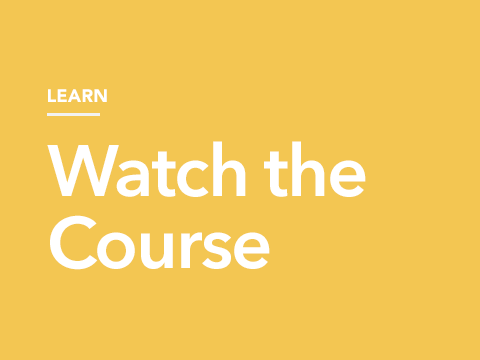 Learn. Watch the Course